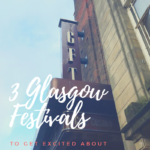 3 Glasgow Festivals to Get Excited About in 2018