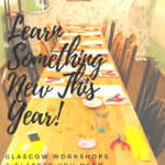 Learn Something New This Year: Glasgow Workshops & Classes You Need to Try